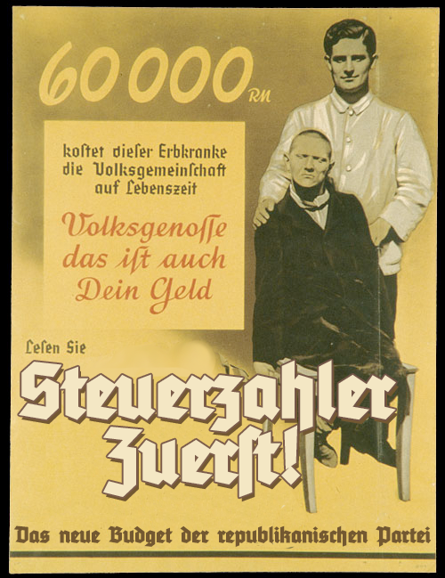 [An edited version of the pro-eugenics 'Neues Volk' Nazi advertisement that says 'Steuerzahler Zuerst: das neue Budget der republikanischen Partei', or 'Taxpayers First: the new Republican Party budget. I made this back in May back when the Republicans' budget was posted online.]