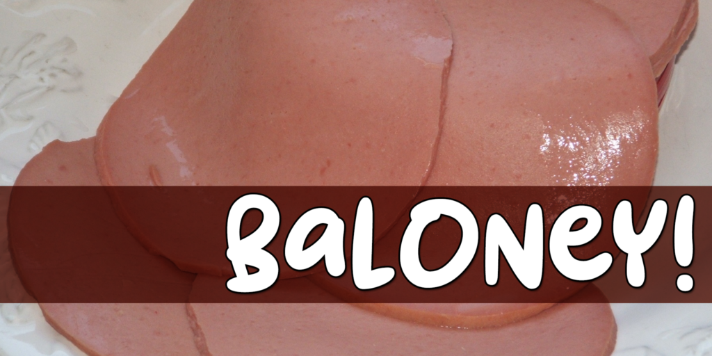 "A graphic saying, ""Baloney."" The text is written over a photo of bologna slices."